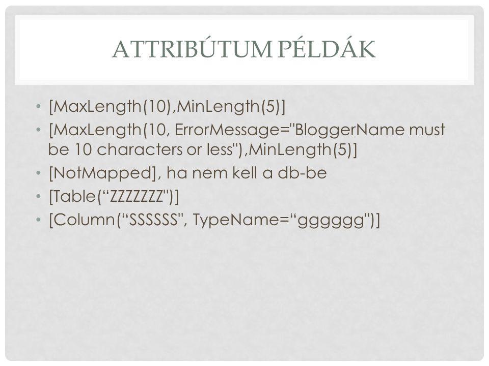 Attribútum példák [MaxLength(10),MinLength(5)]